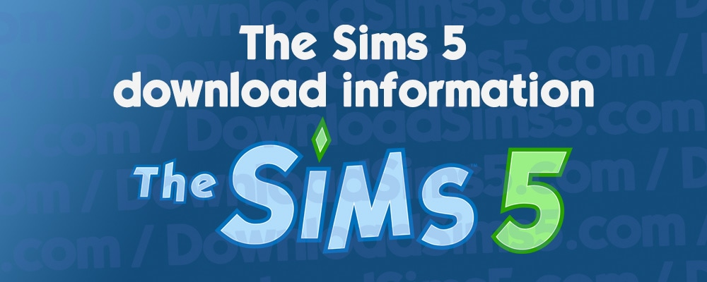 Information on how you can download The Sims 5