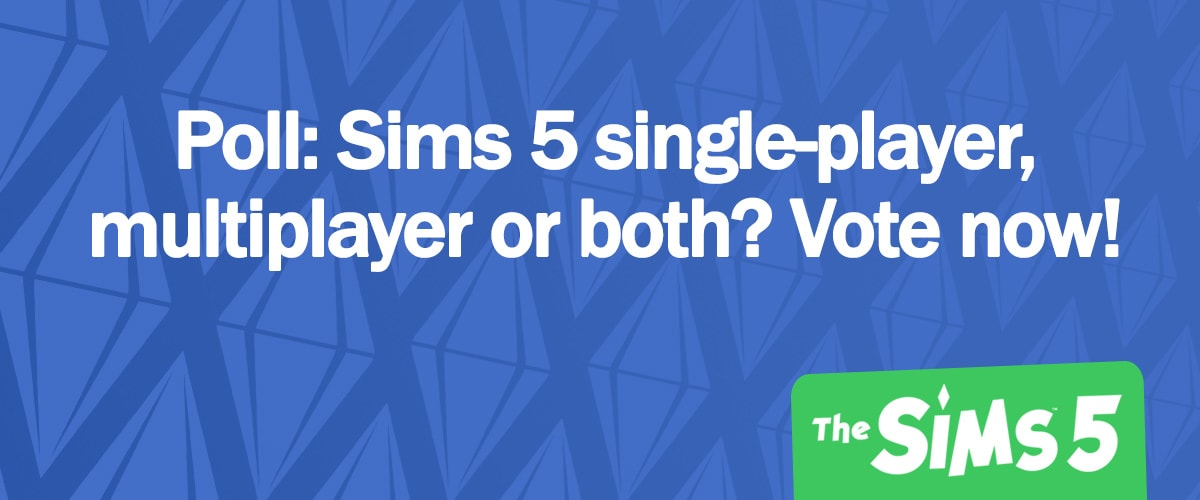 Poll: Sims 5 multiplayer, single-player or both?